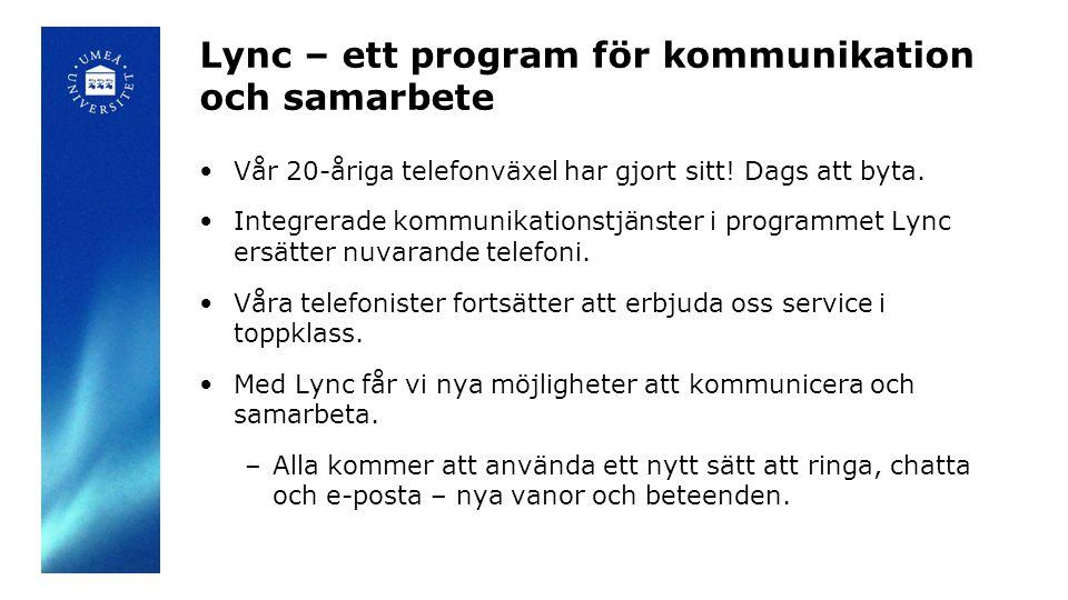 Lync – ett program för kommunikation och samarbete •Vår 20-åriga telefonväxel har gjort sitt! Dags att byta. •Integrerade kommunikationstjänster i pro