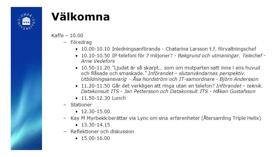 Välkomna Kaffe – 10.00 –Föredrag •10.00-10.10 Inledningsanförande - Chatarina Larsson t.f. förvaltningschef •10.10-10.50 IP-telefoni för 7 miljoner? -
