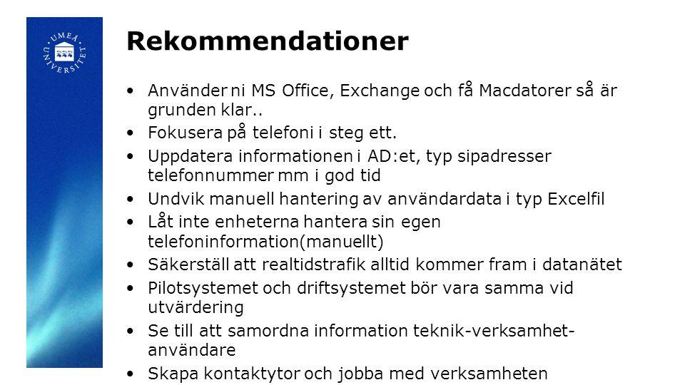 Rekommendationer •Använder ni MS Office, Exchange och få Macdatorer så är grunden klar.. •Fokusera på telefoni i steg ett. •Uppdatera informationen i