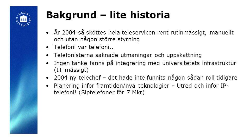 Bakgrund – lite historia •År 2004 så sköttes hela teleservicen rent rutinmässigt, manuellt och utan någon större styrning •Telefoni var telefoni.. •Te