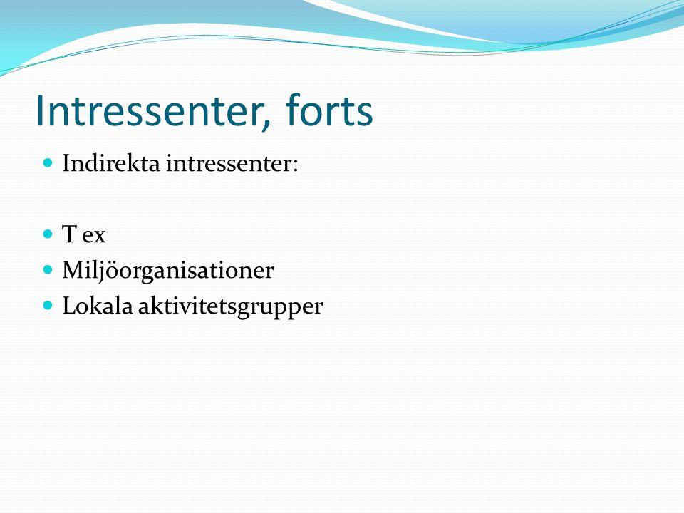 Intressenter, forts  Indirekta intressenter:  T ex  Miljöorganisationer  Lokala aktivitetsgrupper