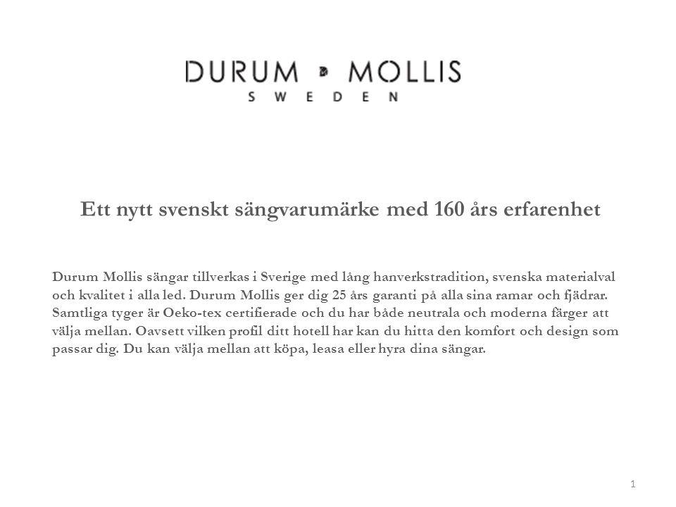 Ett nytt svenskt sängvarumärke med 160 års erfarenhet Durum Mollis sängar tillverkas i Sverige med lång hanverkstradition, svenska materialval och kva