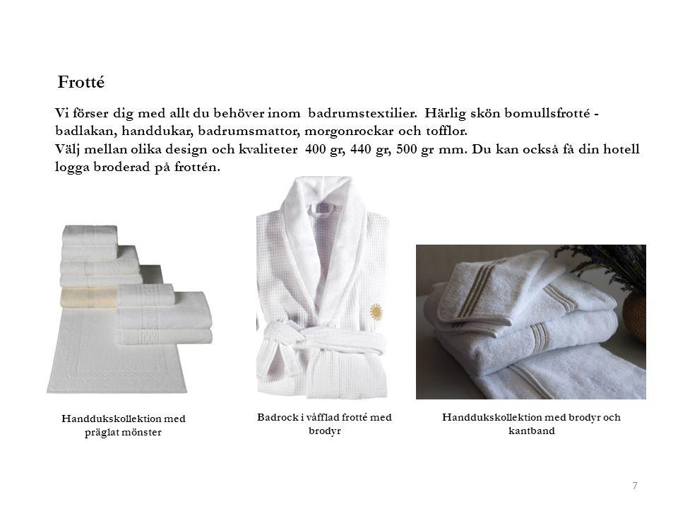 Frotté Vi förser dig med allt du behöver inom badrumstextilier. Härlig skön bomullsfrotté - badlakan, handdukar, badrumsmattor, morgonrockar och toffl