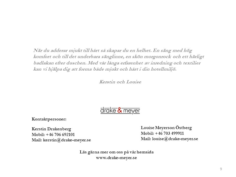 Kerstin Drakenberg Mobil: +46 706 692101 Mail: kerstin@drake-meyer.se Louise Meyerson Östberg Mobil: +46 703 499911 Mail: louise@drake-meyer.se Läs gä