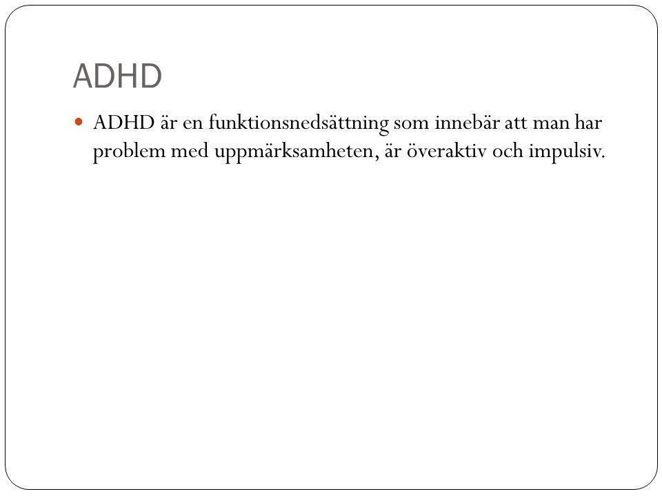 ADHD  ADHD är en funktionsnedsättning som innebär att man har problem med uppmärksamheten, är överaktiv och impulsiv.
