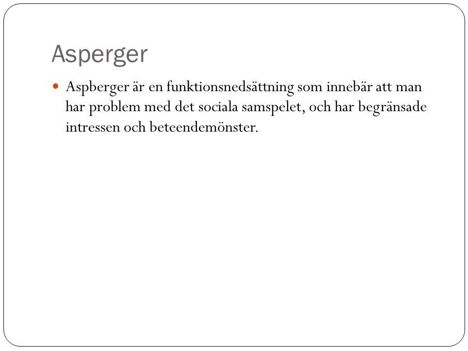 Asperger  Aspberger är en funktionsnedsättning som innebär att man har problem med det sociala samspelet, och har begränsade intressen och beteendemö