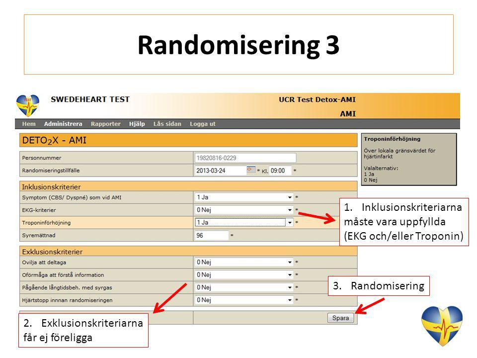 Randomisering 3 1.Inklusionskriteriarna måste vara uppfyllda (EKG och/eller Troponin) 2.Exklusionskriteriarna får ej föreligga 3.Randomisering