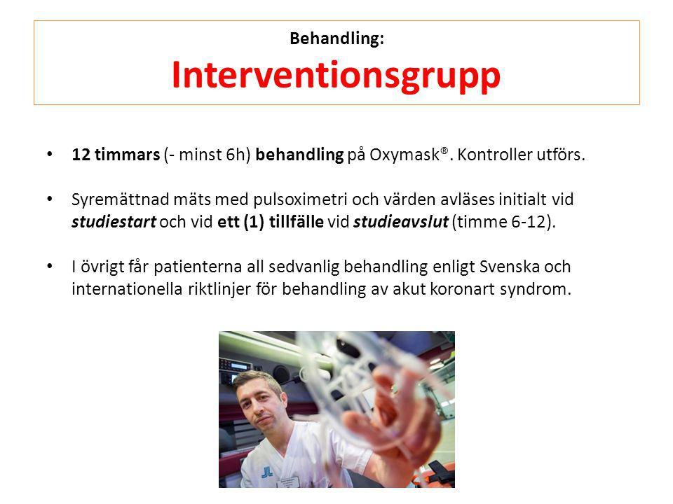 Behandling: Interventionsgrupp • 12 timmars (- minst 6h) behandling på Oxymask®. Kontroller utförs. • Syremättnad mäts med pulsoximetri och värden avl