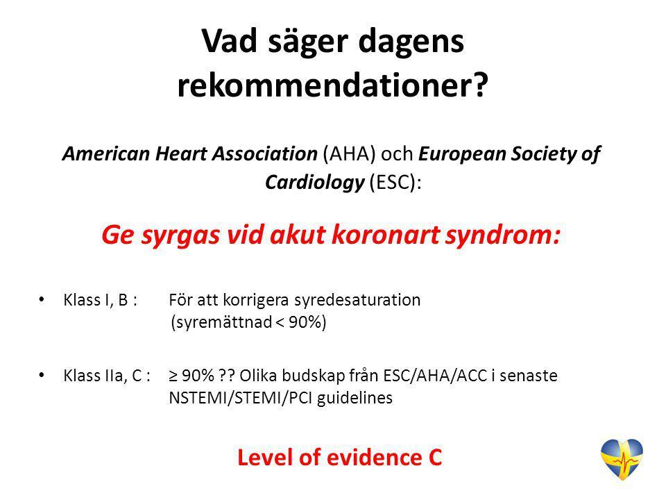 Vad säger dagens rekommendationer? American Heart Association (AHA) och European Society of Cardiology (ESC): Ge syrgas vid akut koronart syndrom: • K