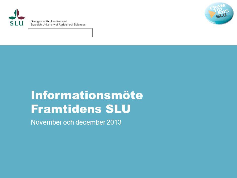 Informationsmöte Framtidens SLU November och december 2013