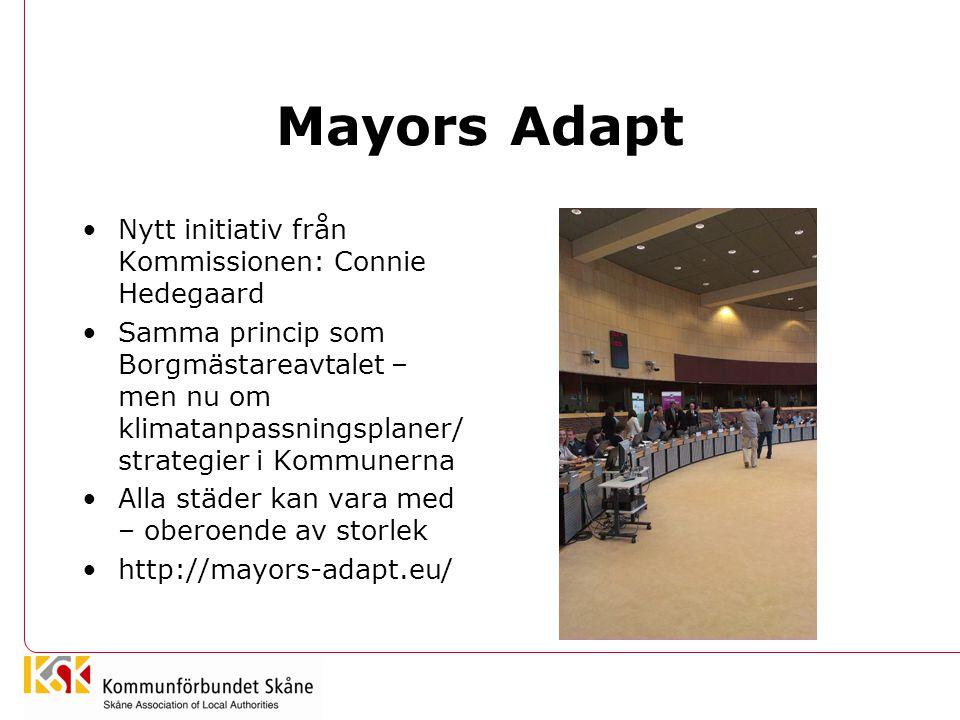 Mayors Adapt •Nytt initiativ från Kommissionen: Connie Hedegaard •Samma princip som Borgmästareavtalet – men nu om klimatanpassningsplaner/ strategier