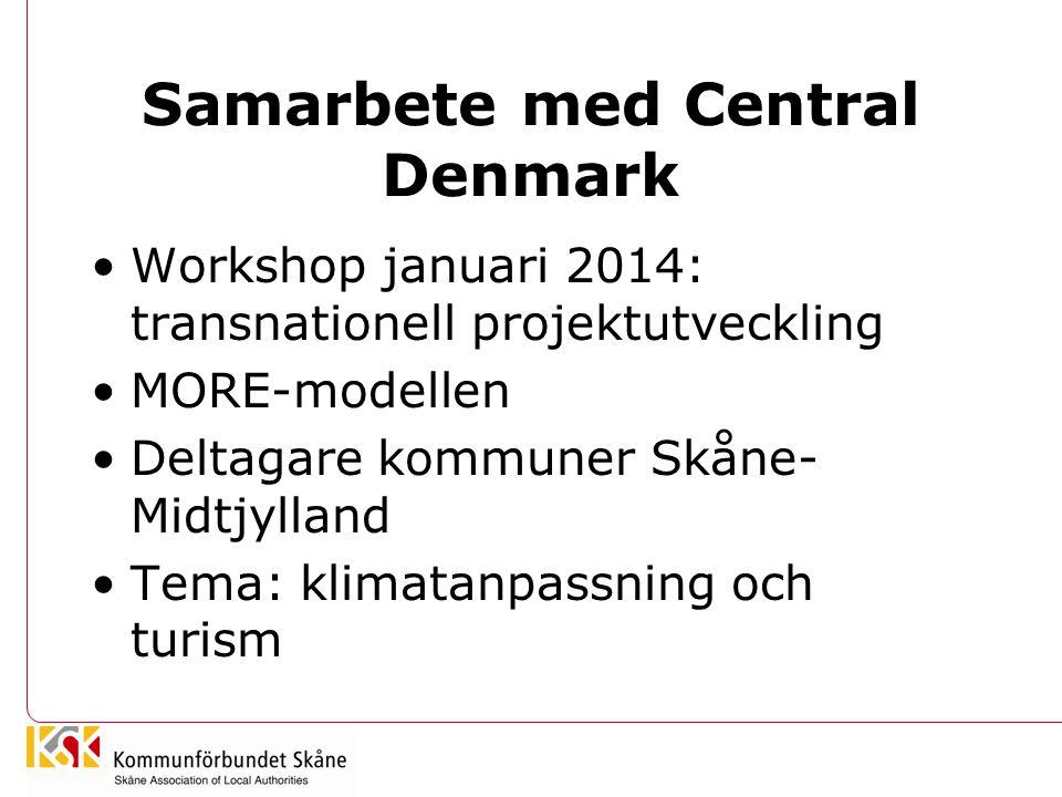 Samarbete med Central Denmark •Workshop januari 2014: transnationell projektutveckling •MORE-modellen •Deltagare kommuner Skåne- Midtjylland •Tema: kl