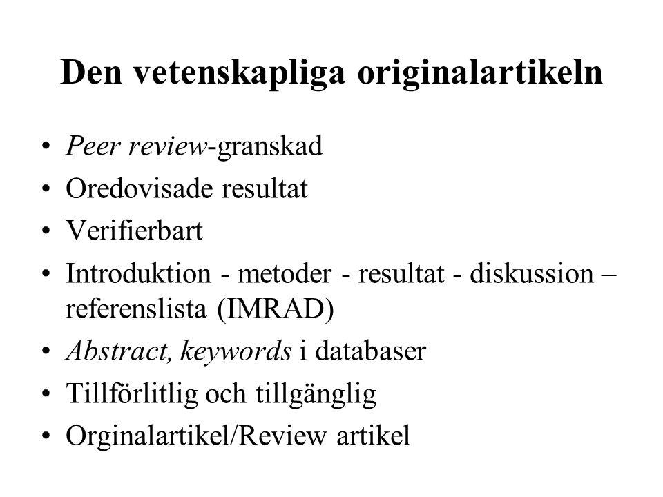 Den vetenskapliga originalartikeln •Peer review-granskad •Oredovisade resultat •Verifierbart •Introduktion - metoder - resultat - diskussion – referen