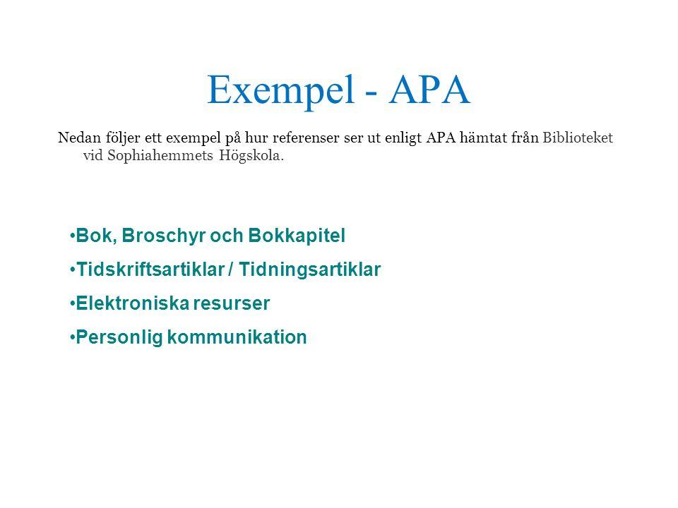 Exempel - APA Nedan följer ett exempel på hur referenser ser ut enligt APA hämtat från Biblioteket vid Sophiahemmets Högskola. •Bok, Broschyr och Bokk
