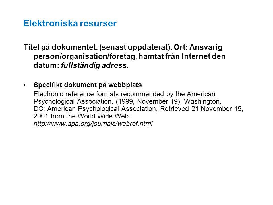 Elektroniska resurser Titel på dokumentet. (senast uppdaterat). Ort: Ansvarig person/organisation/företag, hämtat från Internet den datum: fullständig
