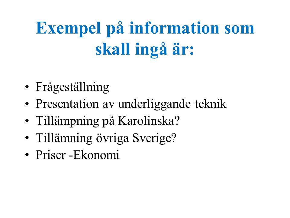 Exempel på information som skall ingå är: •Frågeställning •Presentation av underliggande teknik •Tillämpning på Karolinska? •Tillämning övriga Sverige