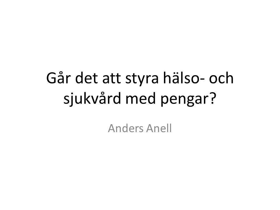 Går det att styra hälso- och sjukvård med pengar? Anders Anell