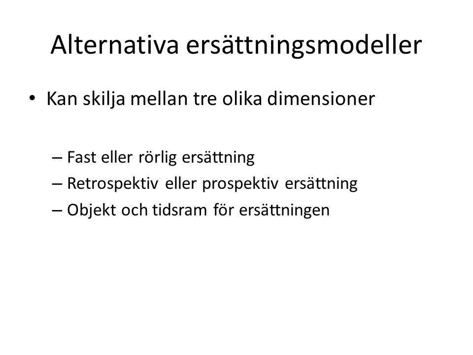 Alternativa ersättningsmodeller • Kan skilja mellan tre olika dimensioner – Fast eller rörlig ersättning – Retrospektiv eller prospektiv ersättning –