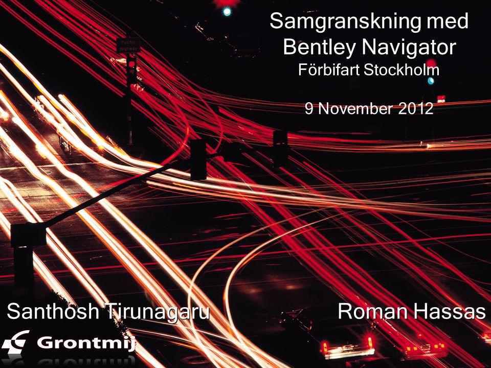 Samgranskning med Bentley Navigator Förbifart Stockholm 9 November 2012 Santhosh Tirunagaru Roman Hassas