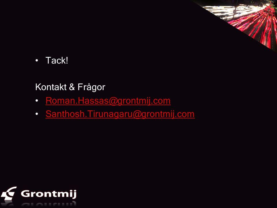 •Tack! Kontakt & Frågor •Roman.Hassas@grontmij.comRoman.Hassas@grontmij.com •Santhosh.Tirunagaru@grontmij.comSanthosh.Tirunagaru@grontmij.com