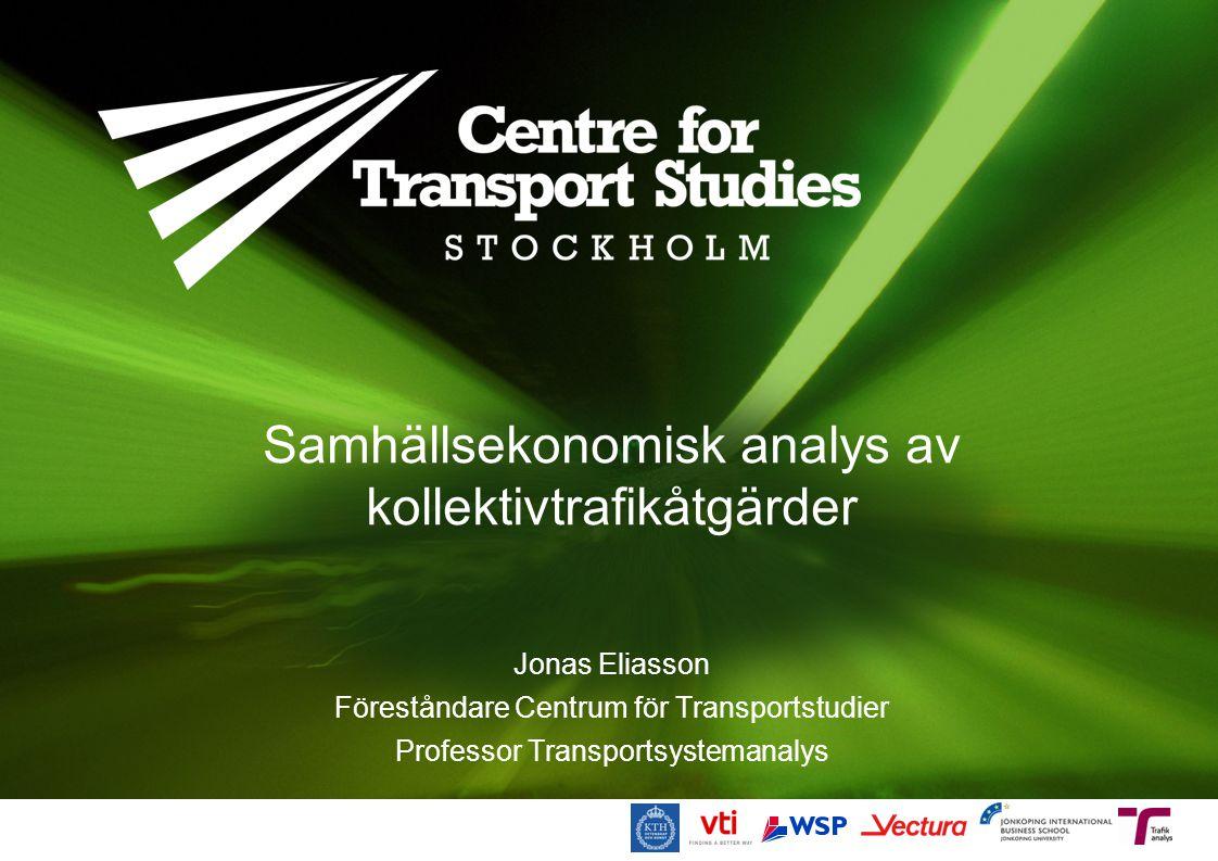 Samhällsekonomisk analys av kollektivtrafikåtgärder Jonas Eliasson Föreståndare Centrum för Transportstudier Professor Transportsystemanalys