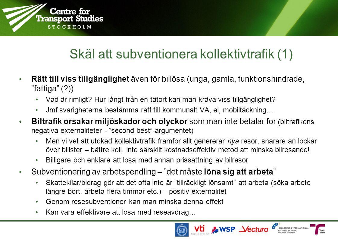 Skäl att subventionera kollektivtrafik (1) • Rätt till viss tillgänglighet även för billösa (unga, gamla, funktionshindrade, fattiga (?)) • Vad är rimligt.