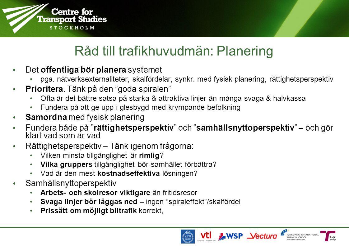 Råd till trafikhuvudmän: Planering • Det offentliga bör planera systemet • pga.