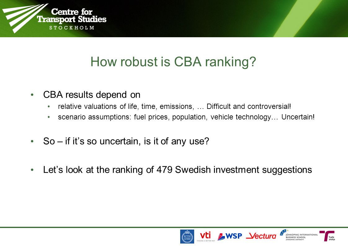 How robust is CBA ranking? • CBA results depend on • relative valuations of life, time, emissions, … Difficult and controversial! • scenario assumptio