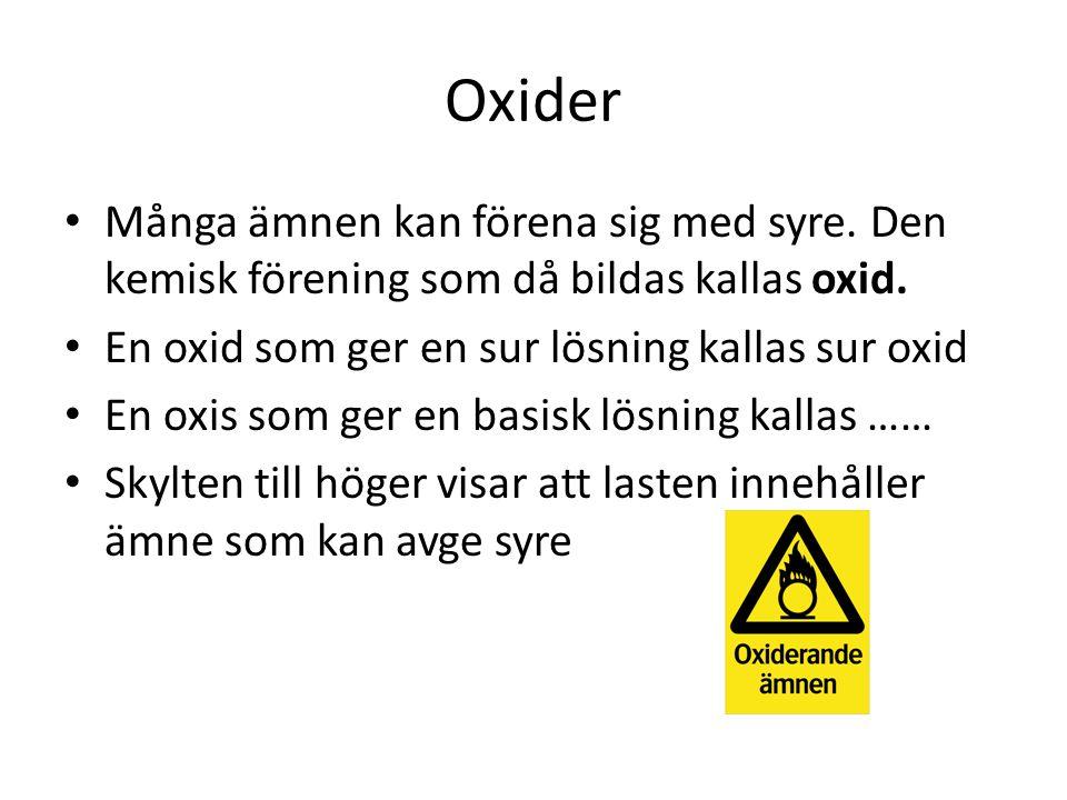 Oxider • Många ämnen kan förena sig med syre.Den kemisk förening som då bildas kallas oxid.