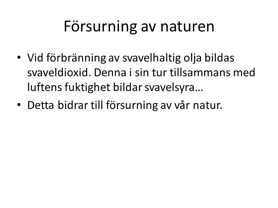 Försurning av naturen • Vid förbränning av svavelhaltig olja bildas svaveldioxid.