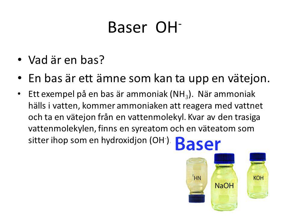 Baser OH - • Vad är en bas.• En bas är ett ämne som kan ta upp en vätejon.