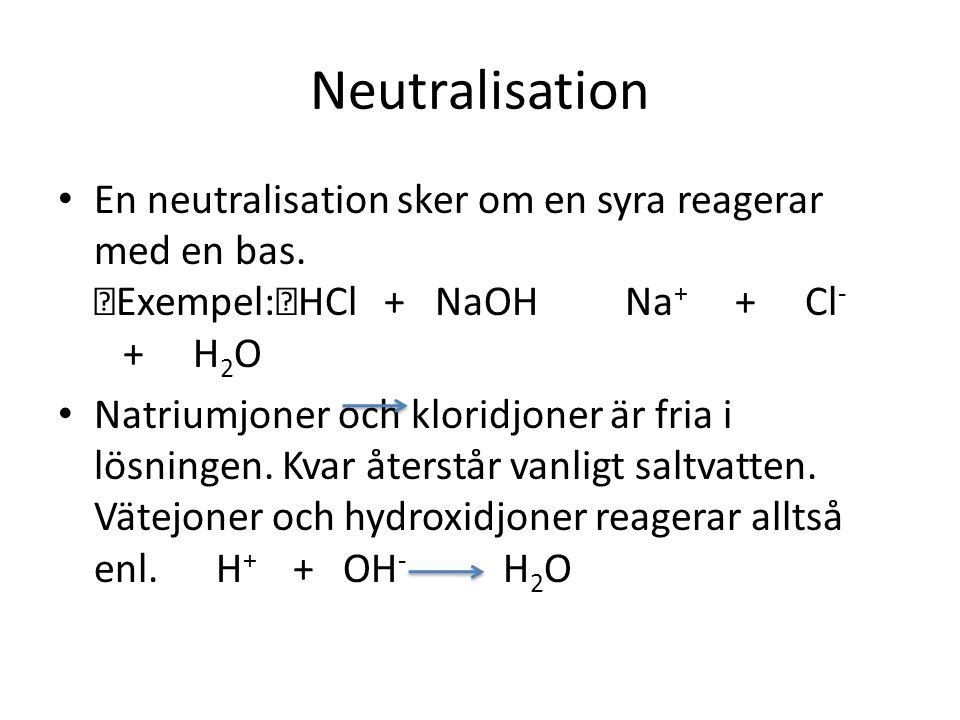 Neutralisation • En neutralisation sker om en syra reagerar med en bas.