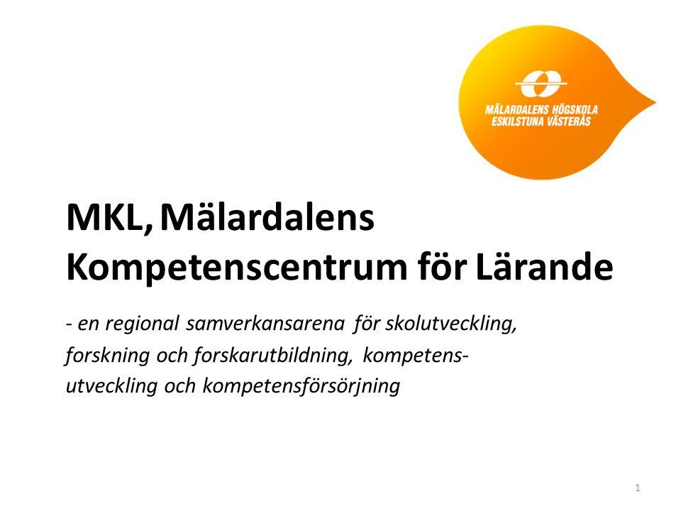 MKL, Mälardalens Kompetenscentrum för Lärande - en regional samverkansarena för skolutveckling, forskning och forskarutbildning, kompetens- utveckling och kompetensförsörjning 1