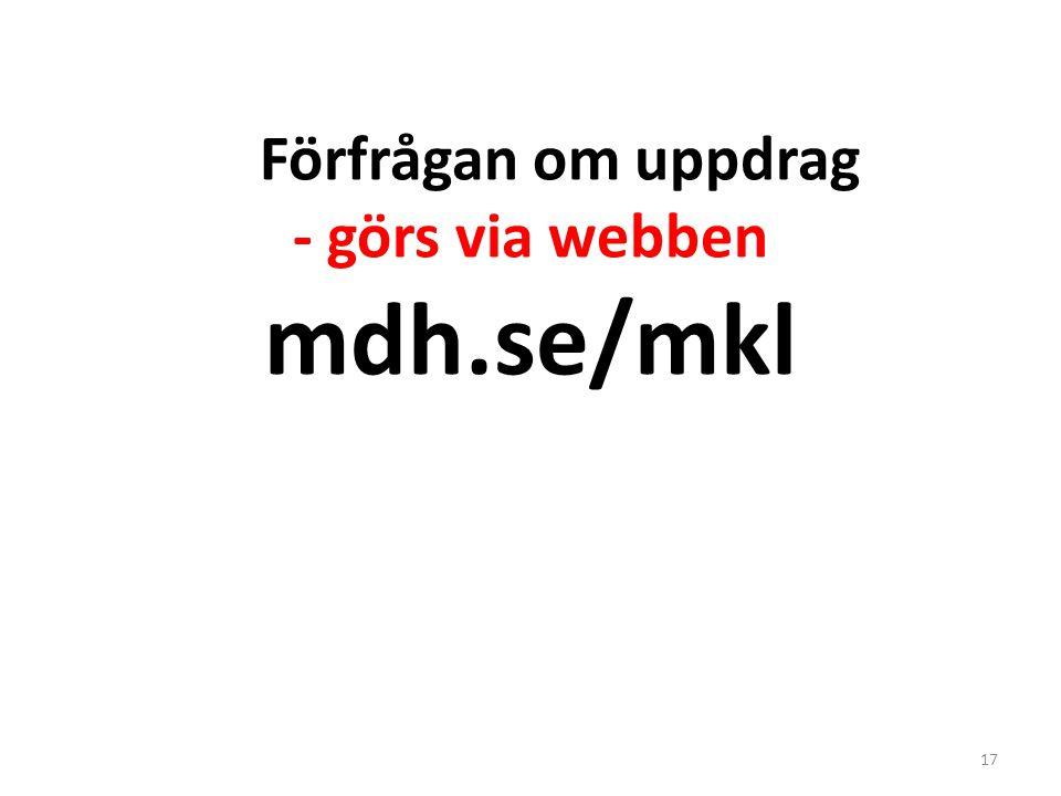 Förfrågan om uppdrag - görs via webben mdh.se/mkl 17