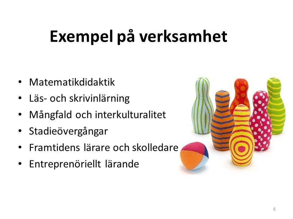 Exempel på verksamhet • Matematikdidaktik • Läs- och skrivinlärning • Mångfald och interkulturalitet • Stadieövergångar • Framtidens lärare och skolledare • Entreprenöriellt lärande 6