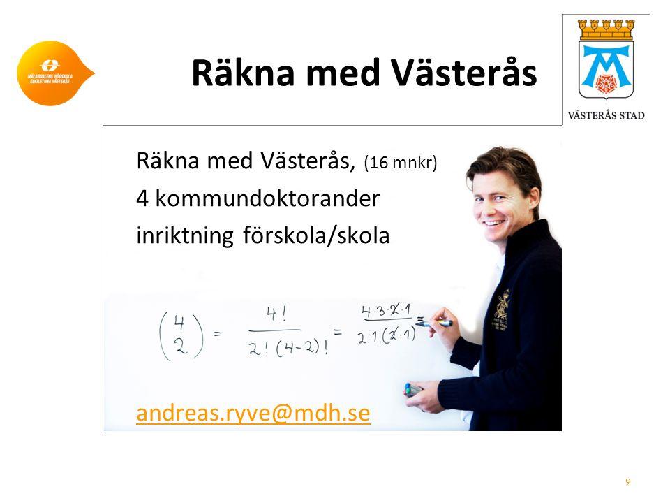 Räkna med Västerås Räkna med Västerås, (16 mnkr) 4 kommundoktorander inriktning förskola/skola andreas.ryve@mdh.se 9