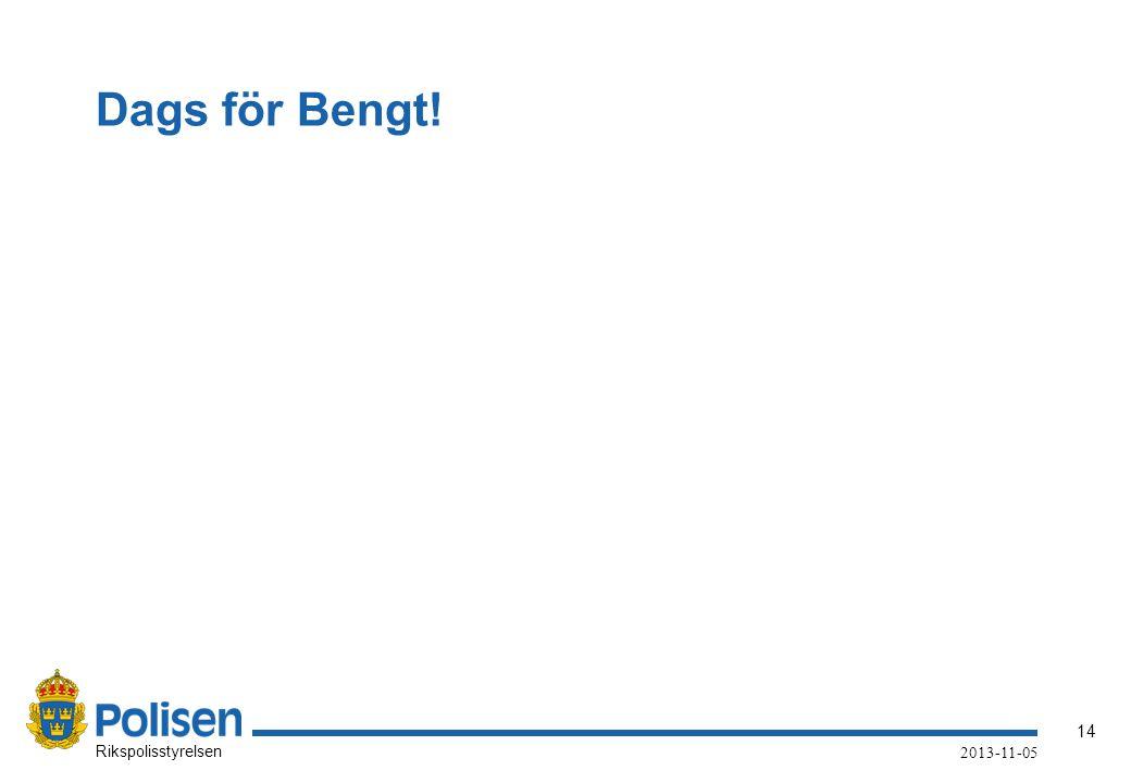 14 Rikspolisstyrelsen 2013-11-05 Dags för Bengt!