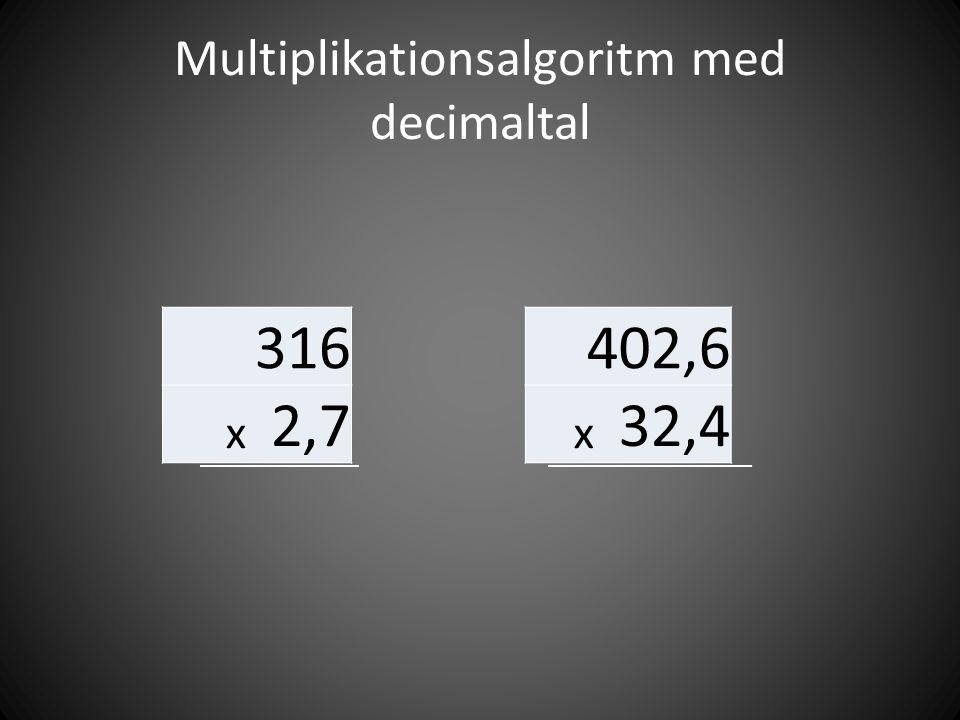 Multiplikationsalgoritm med decimaltal 402,6 x 32,4 316 x 2,7
