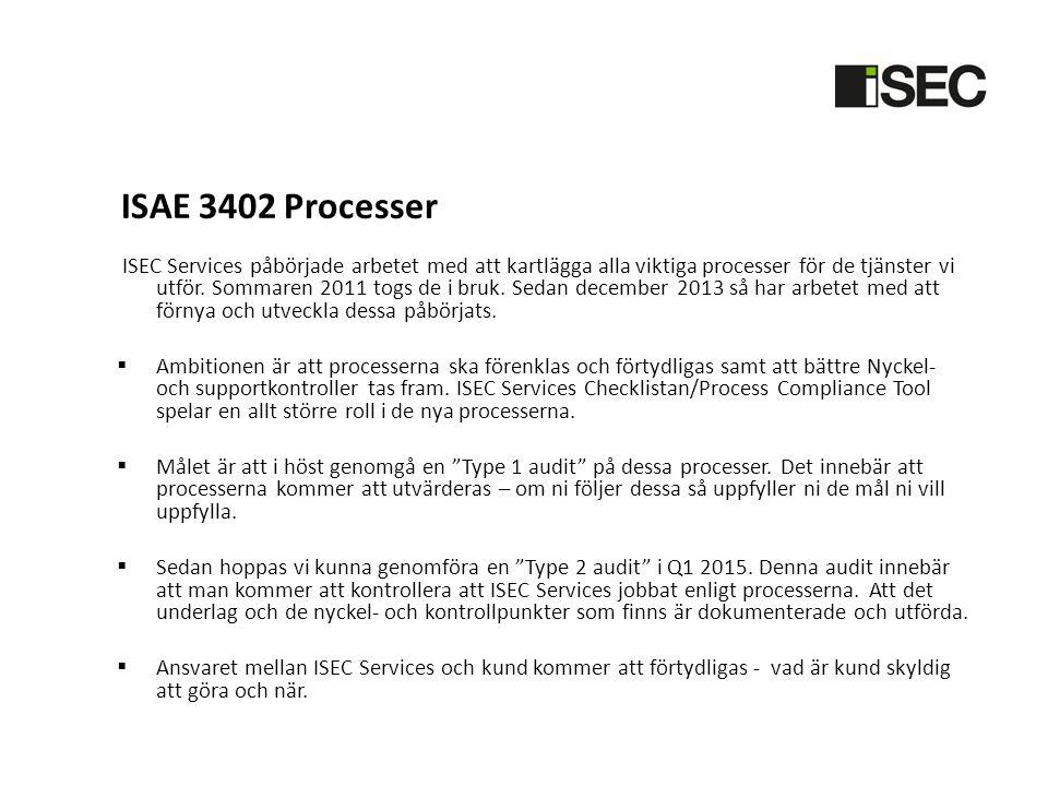 ISAE 3402 Processer ISEC Services påbörjade arbetet med att kartlägga alla viktiga processer för de tjänster vi utför. Sommaren 2011 togs de i bruk. S