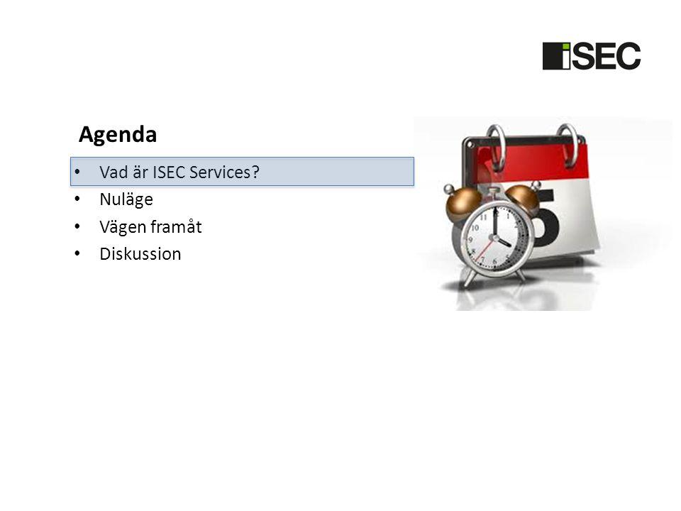 Agenda • Vad är ISEC Services? • Nuläge • Vägen framåt • Diskussion
