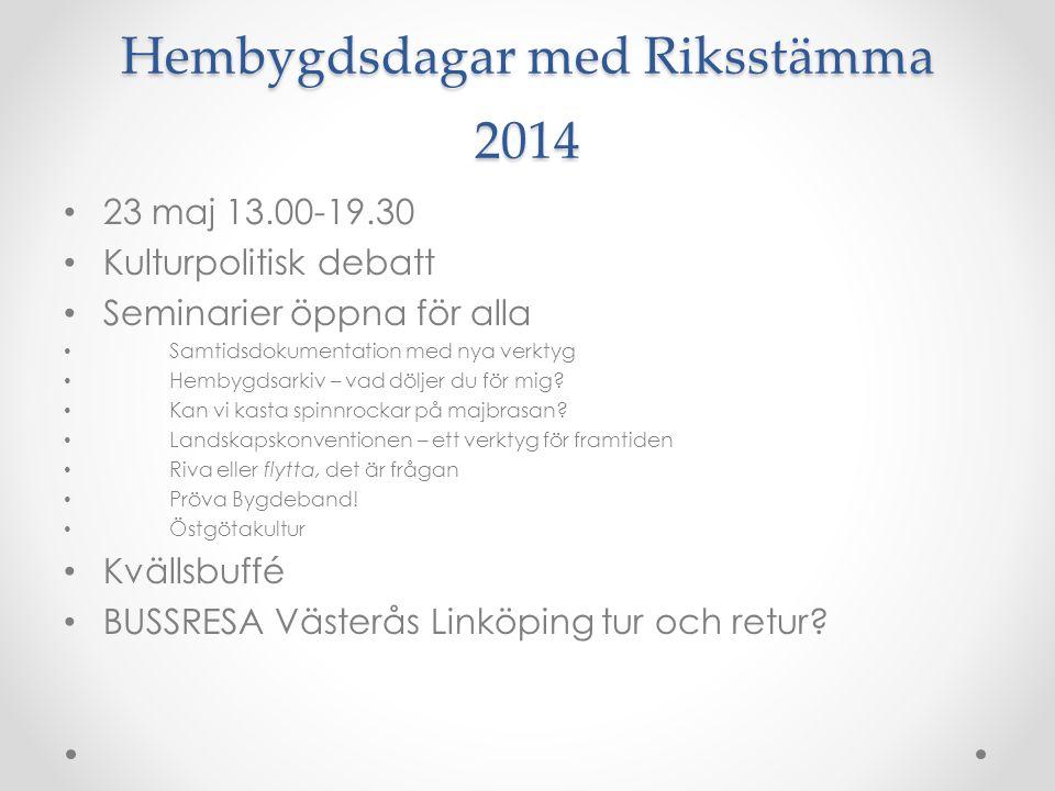 Hembygdsdagar med Riksstämma 2014 • 23 maj 13.00-19.30 • Kulturpolitisk debatt • Seminarier öppna för alla • Samtidsdokumentation med nya verktyg • He