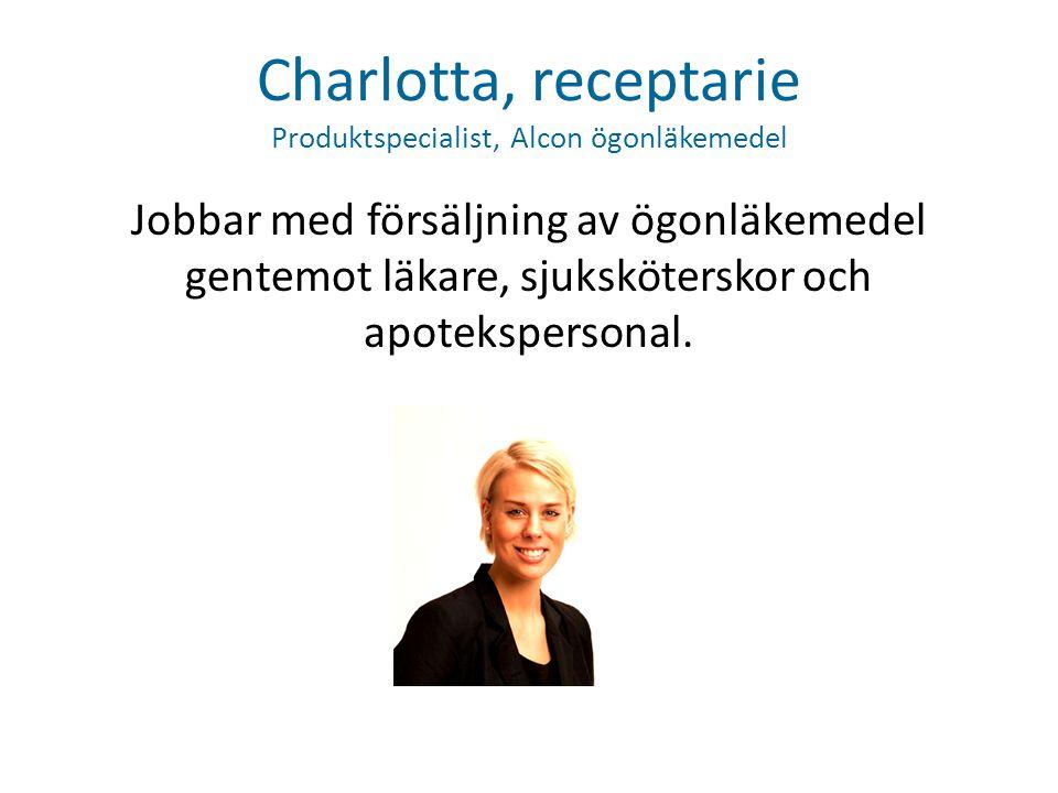 Charlotta, receptarie Produktspecialist, Alcon ögonläkemedel Jobbar med försäljning av ögonläkemedel gentemot läkare, sjuksköterskor och apotekspersonal.