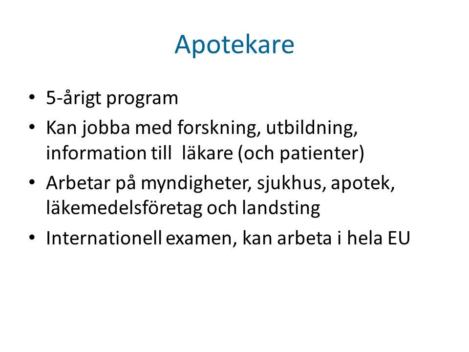 Apotekare • 5-årigt program • Kan jobba med forskning, utbildning, information till läkare (och patienter) • Arbetar på myndigheter, sjukhus, apotek, läkemedelsföretag och landsting • Internationell examen, kan arbeta i hela EU