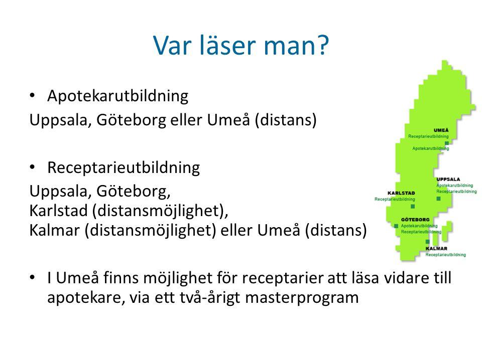 Var läser man? • Apotekarutbildning Uppsala, Göteborg eller Umeå (distans) • Receptarieutbildning Uppsala, Göteborg, Karlstad (distansmöjlighet), Kalm