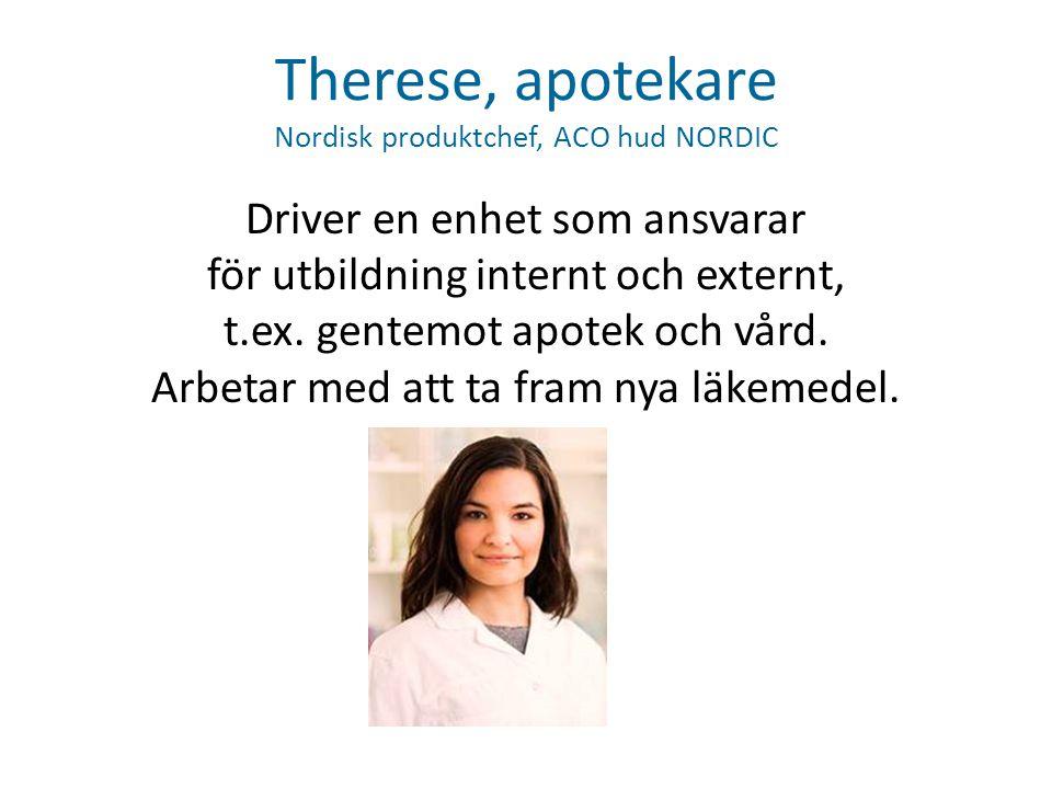 Therese, apotekare Nordisk produktchef, ACO hud NORDIC Driver en enhet som ansvarar för utbildning internt och externt, t.ex. gentemot apotek och vård