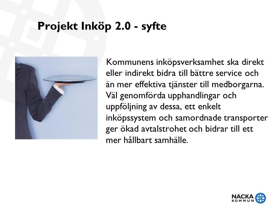 Projekt Inköp 2.0 - syfte Kommunens inköpsverksamhet ska direkt eller indirekt bidra till bättre service och än mer effektiva tjänster till medborgarna.