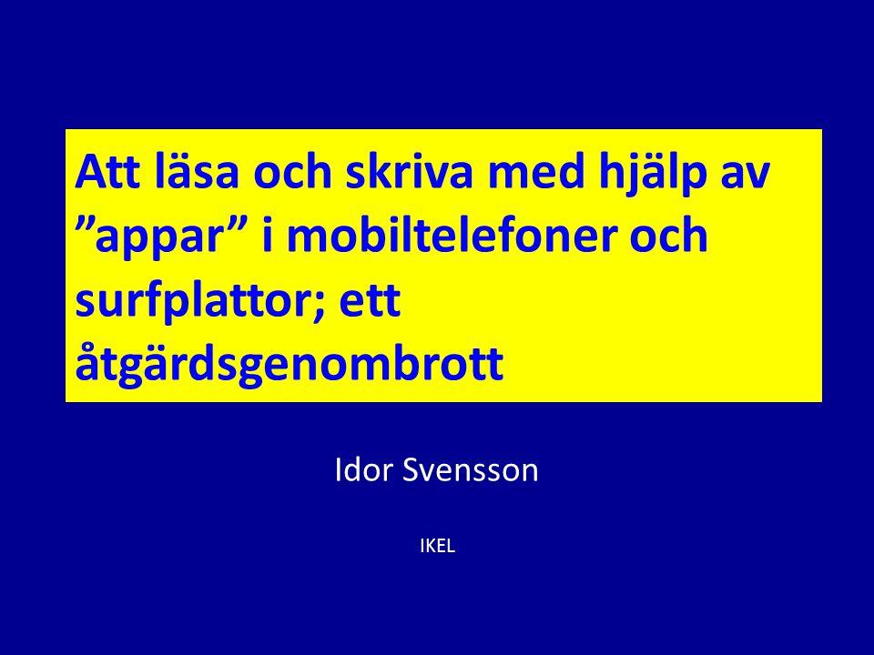 """Att läsa och skriva med hjälp av """"appar"""" i mobiltelefoner och surfplattor; ett åtgärdsgenombrott Idor Svensson IKEL"""