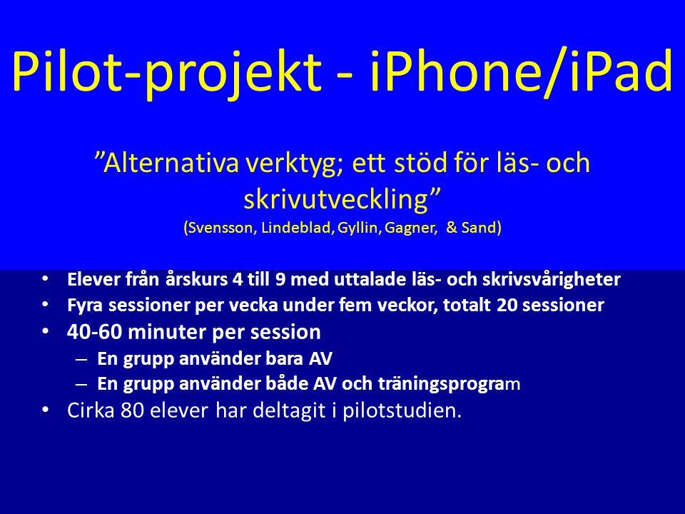 """Pilot-projekt - iPhone/iPad """"Alternativa verktyg; ett stöd för läs- och skrivutveckling"""" (Svensson, Lindeblad, Gyllin, Gagner, & Sand) • Elever från å"""