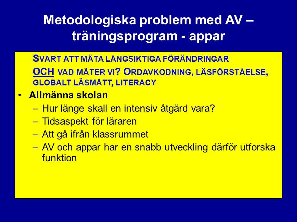 Metodologiska problem med AV – träningsprogram - appar S VÅRT ATT MÄTA LÅNGSIKTIGA FÖRÄNDRINGAR OCH VAD MÄTER VI ? O RDAVKODNING, LÄSFÖRSTÅELSE, GLOBA