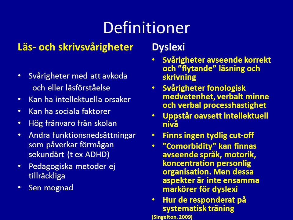 Definitioner Läs- och skrivsvårigheter • Svårigheter med att avkoda och eller läsförståelse • Kan ha intellektuella orsaker • Kan ha sociala faktorer